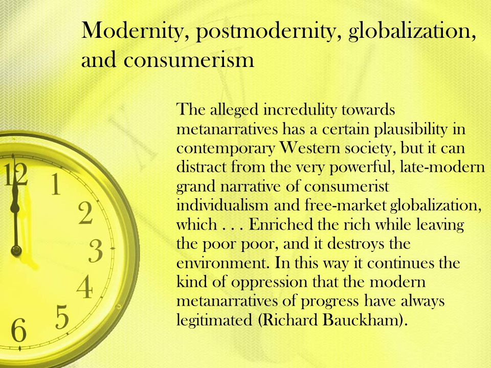 Modernity, postmodernity, globalization, and consumerism
