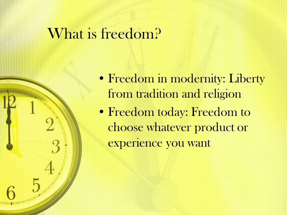 What is freedom. Freedom in modernity: Liberty from tradition and religion.