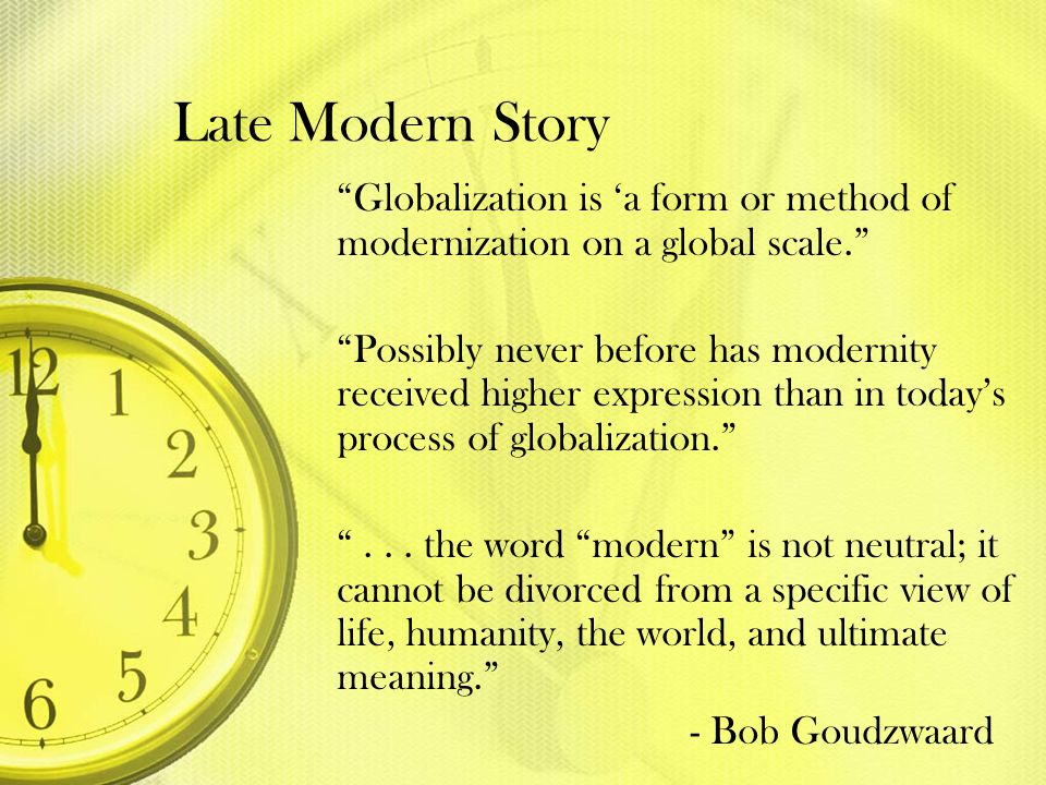 Late Modern Story Globalization is 'a form or method of modernization on a global scale.