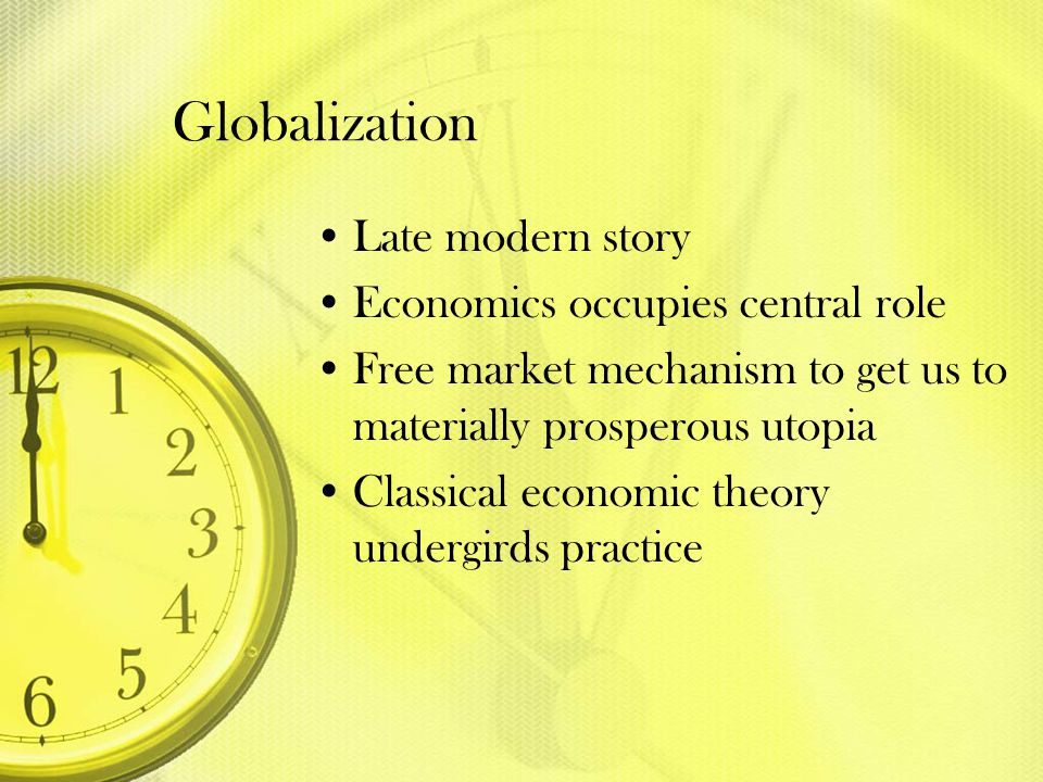 Globalization Late modern story Economics occupies central role