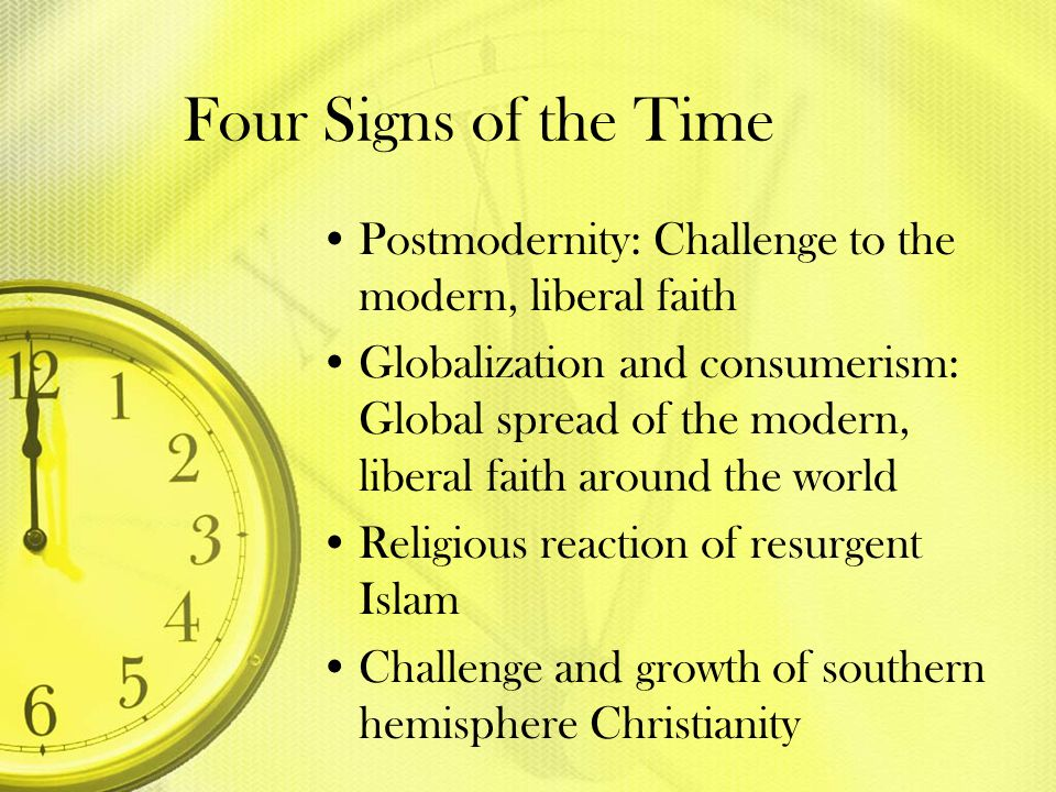 Four Signs of the Time Postmodernity: Challenge to the modern, liberal faith.