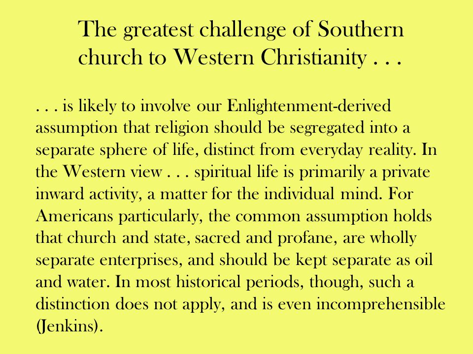 The greatest challenge of Southern church to Western Christianity . . .