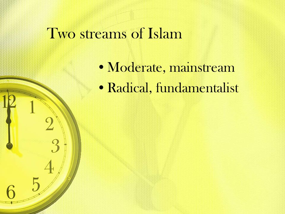 Two streams of Islam Moderate, mainstream Radical, fundamentalist
