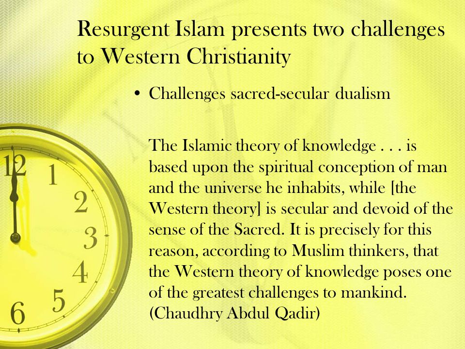 Resurgent Islam presents two challenges to Western Christianity