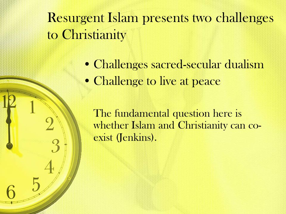 Resurgent Islam presents two challenges to Christianity