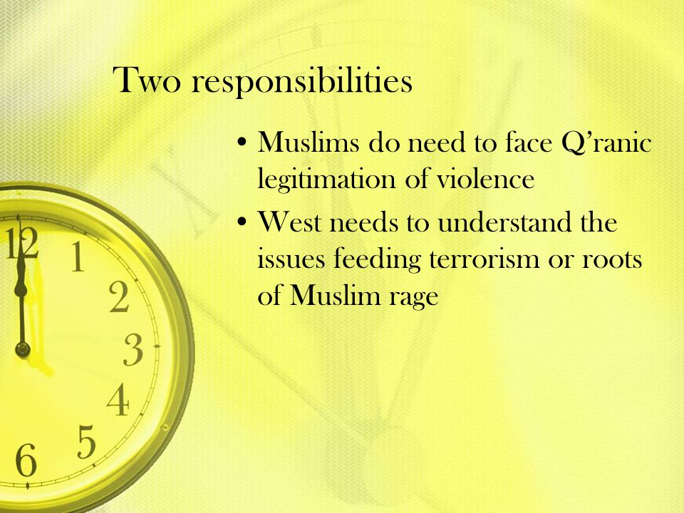 Two responsibilities Muslims do need to face Q'ranic legitimation of violence.