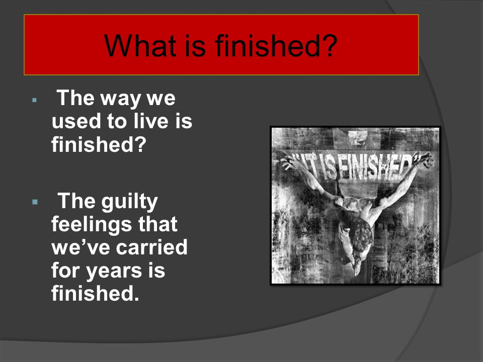 What is finished. The way we used to live is finished.