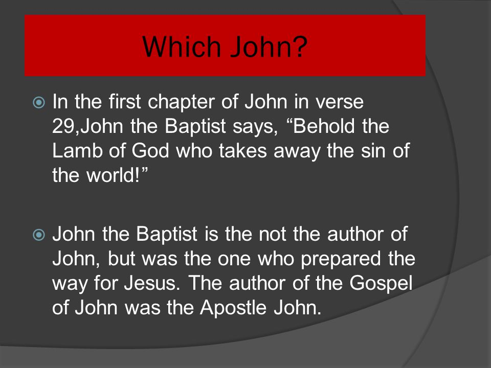 Which John In the first chapter of John in verse 29,John the Baptist says, Behold the Lamb of God who takes away the sin of the world!