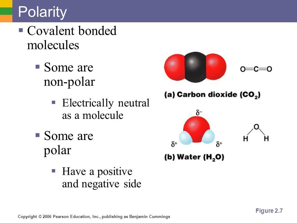 Polarity Covalent bonded molecules Some are non-polar Some are polar