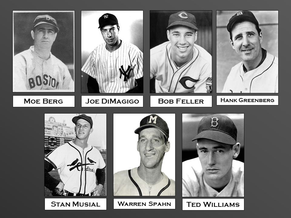Moe Berg Joe DiMagigo Bob Feller Stan Musial Ted Williams Warren Spahn
