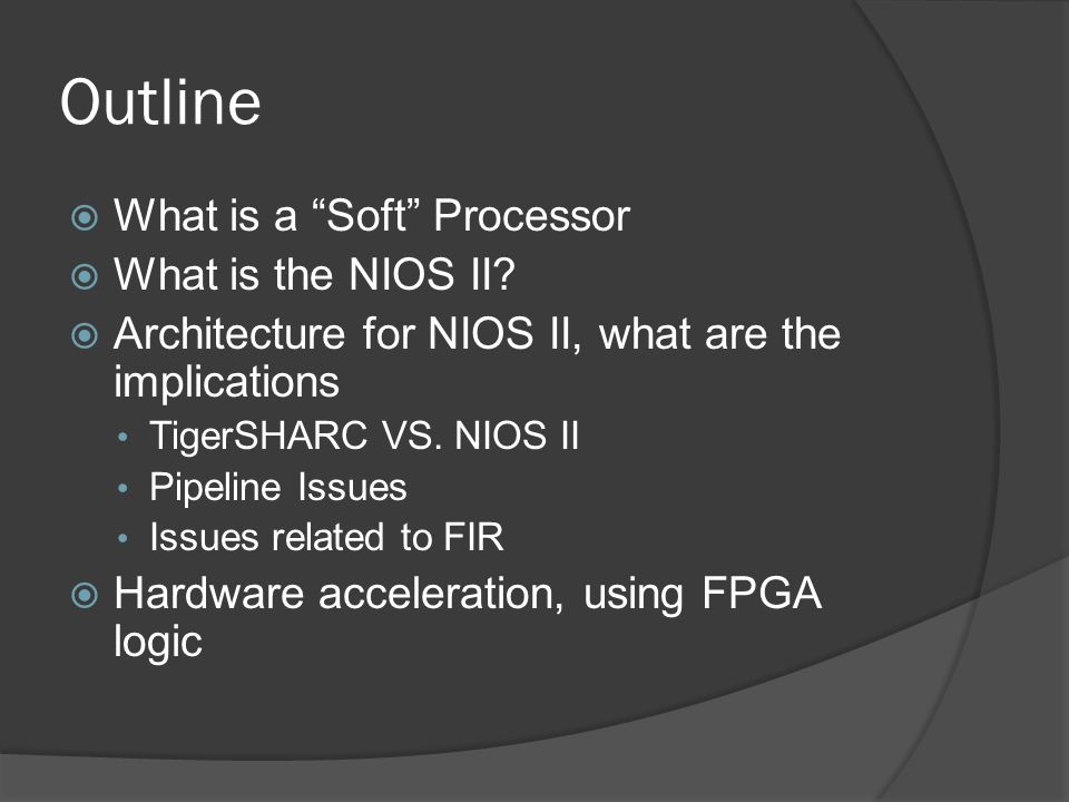 Outline What is a Soft Processor What is the NIOS II
