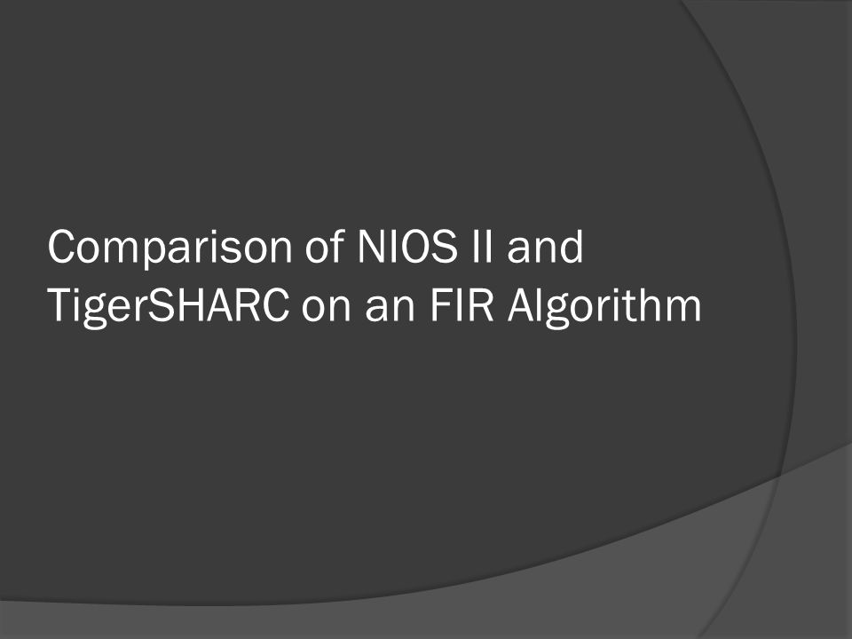 Comparison of NIOS II and TigerSHARC on an FIR Algorithm