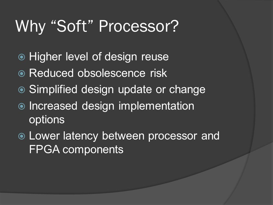 Why Soft Processor Higher level of design reuse