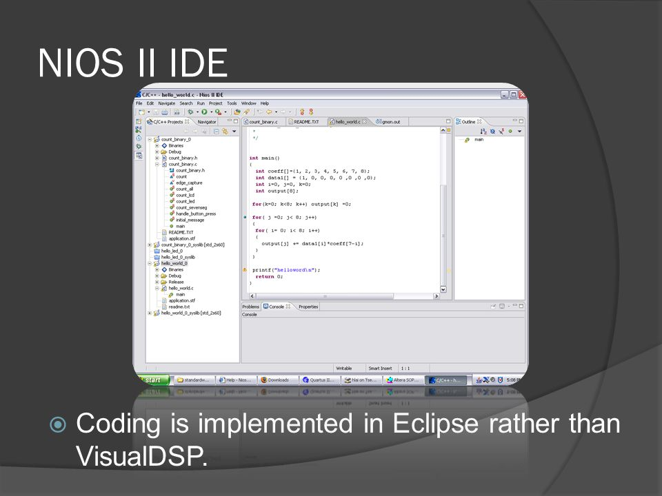 NIOS II IDE Coding is implemented in Eclipse rather than VisualDSP.