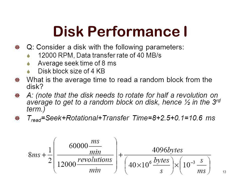Disk Performance I Q: Consider a disk with the following parameters: