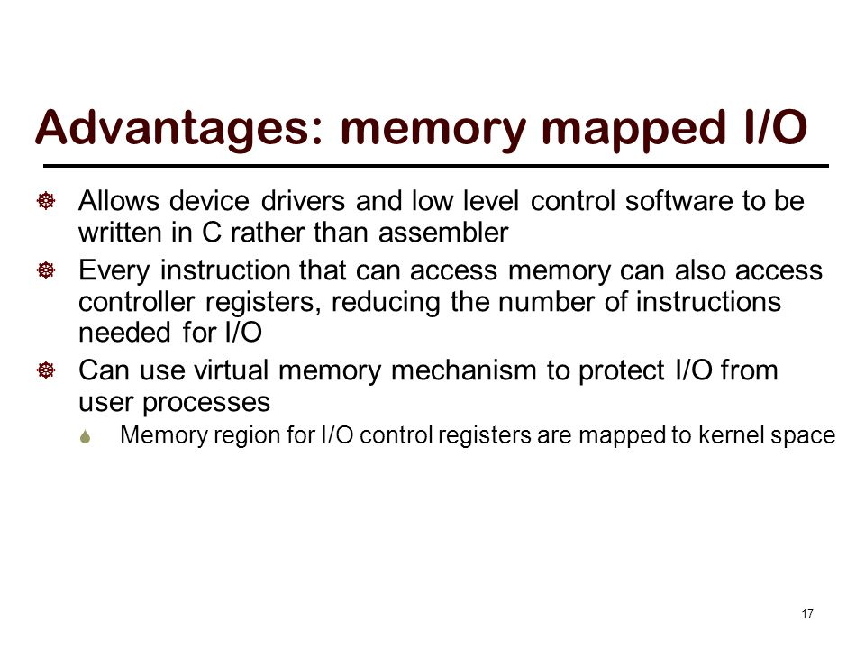 Disadvantages: memory mapped I/O