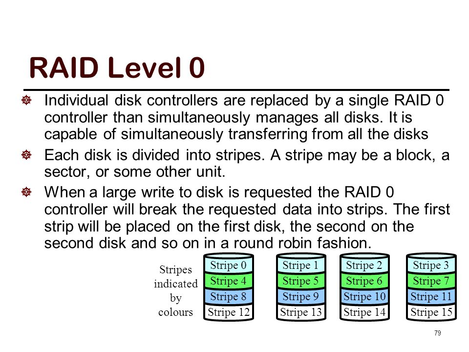 RAID Level 0 Dividing the data between N disks allows the RAID 0 controller to read/write the data N time faster.
