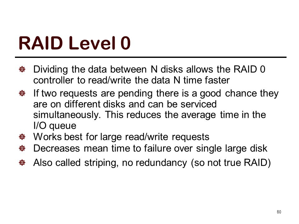 RAID Level 1 All data is duplicated, each logical strip is mapped to two different disks (same data stored in the two strips).