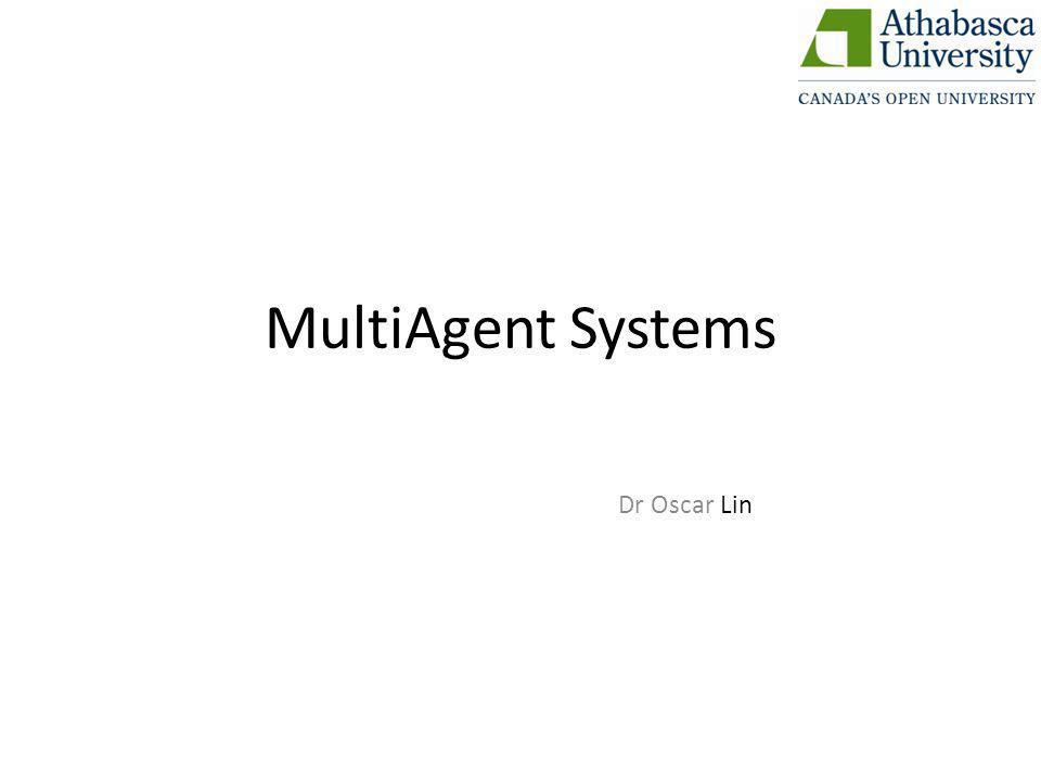 MultiAgent Systems Dr Oscar Lin