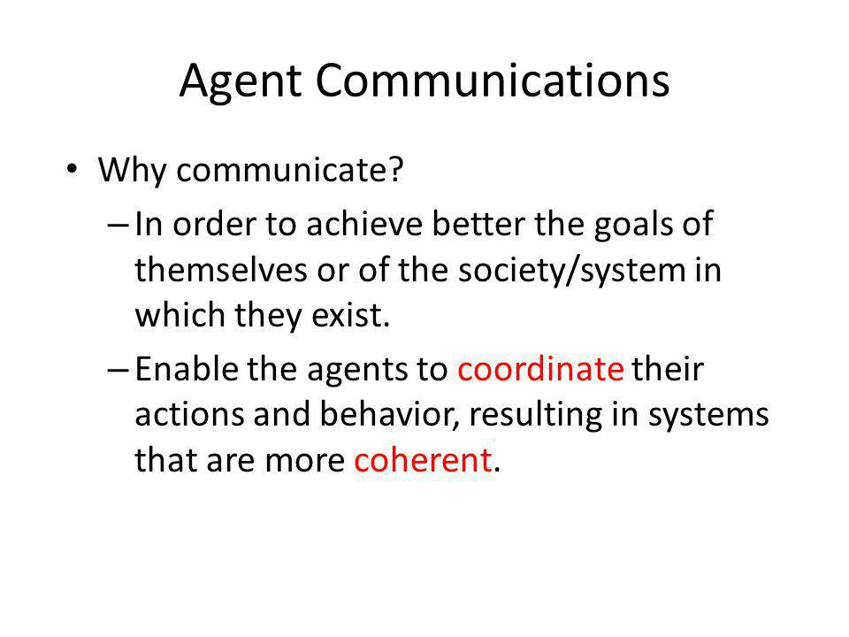 Agent Communications Why communicate