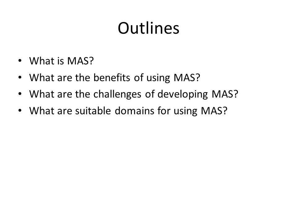 Outlines What is MAS What are the benefits of using MAS
