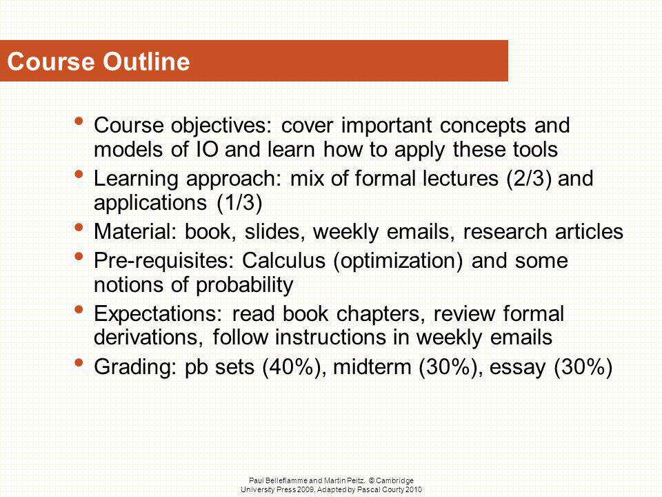 Course Outline Course objectives: cover important concepts and models of IO and learn how to apply these tools.