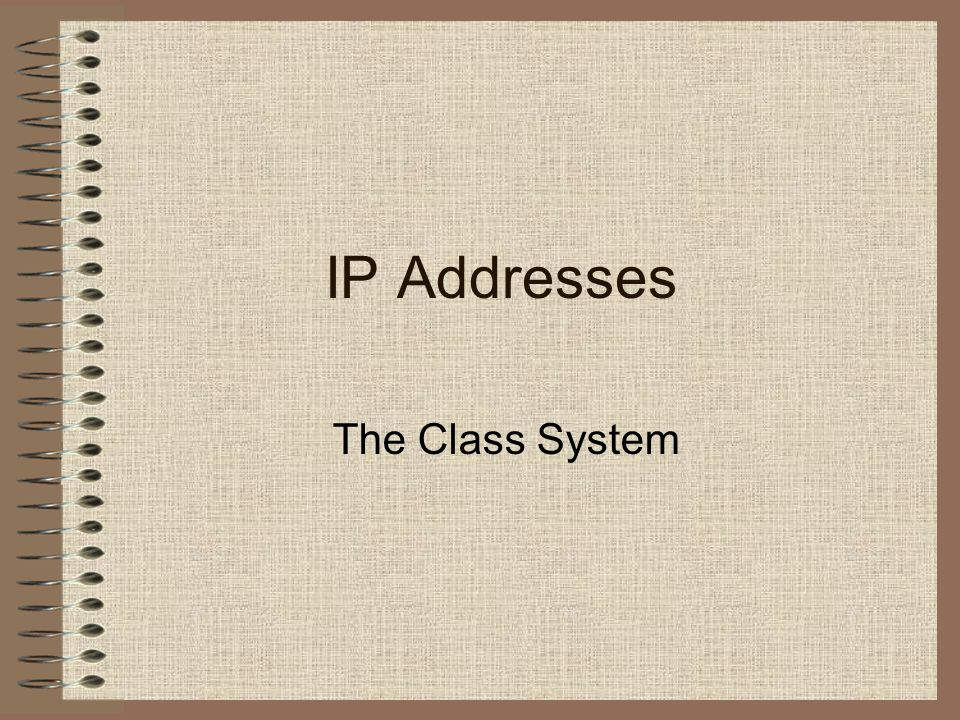IP Addresses The Class System