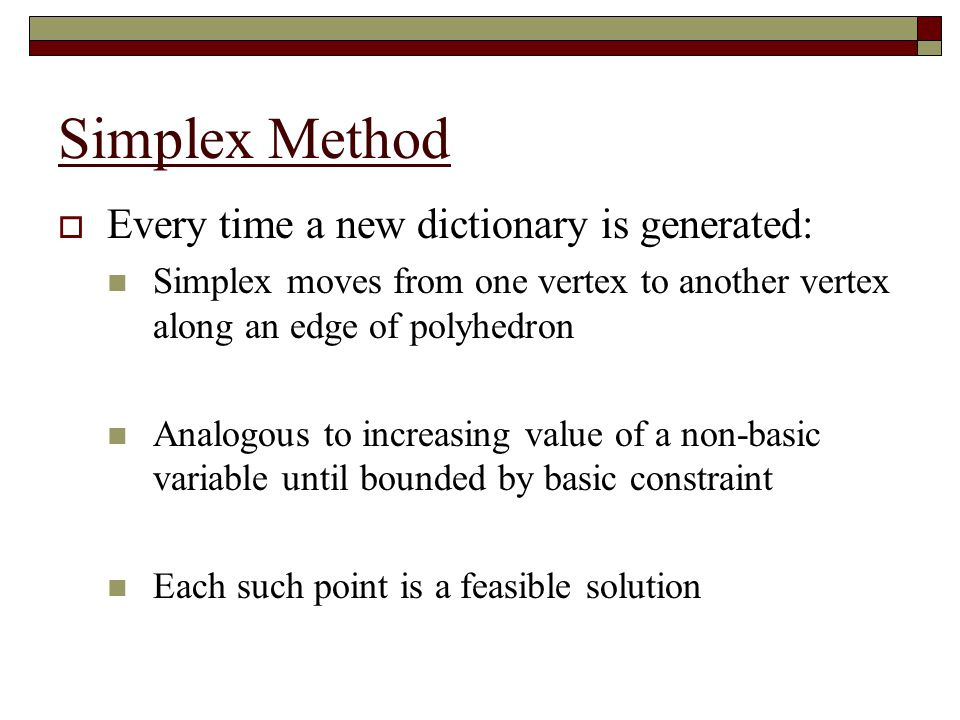 Simplex Method Every time a new dictionary is generated: