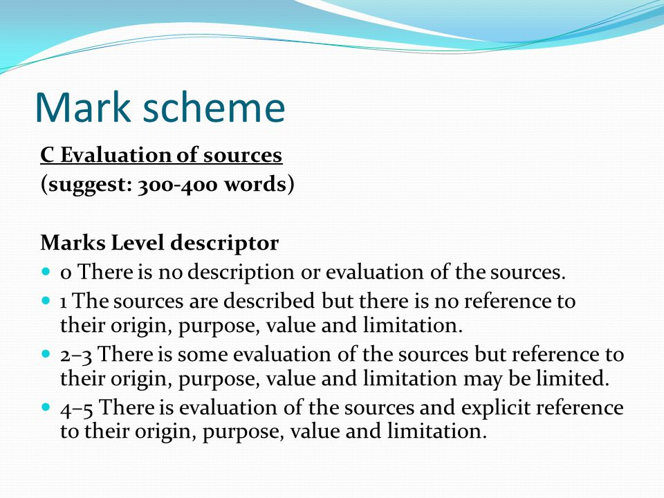 Mark scheme C Evaluation of sources (suggest: 300-400 words)