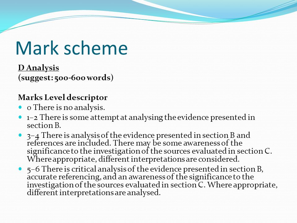 Mark scheme D Analysis (suggest: 500-600 words) Marks Level descriptor