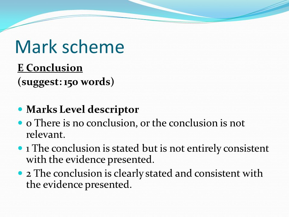 Mark scheme E Conclusion (suggest: 150 words) Marks Level descriptor