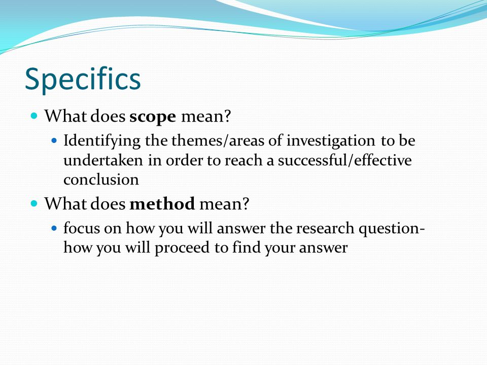 Specifics What does scope mean What does method mean