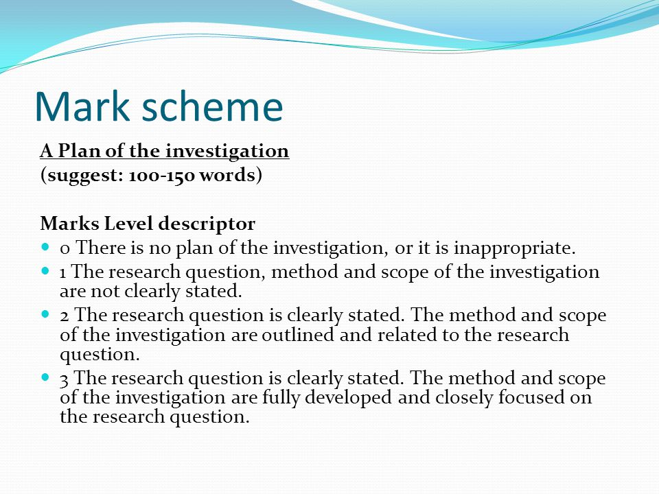 Mark scheme A Plan of the investigation (suggest: 100-150 words)