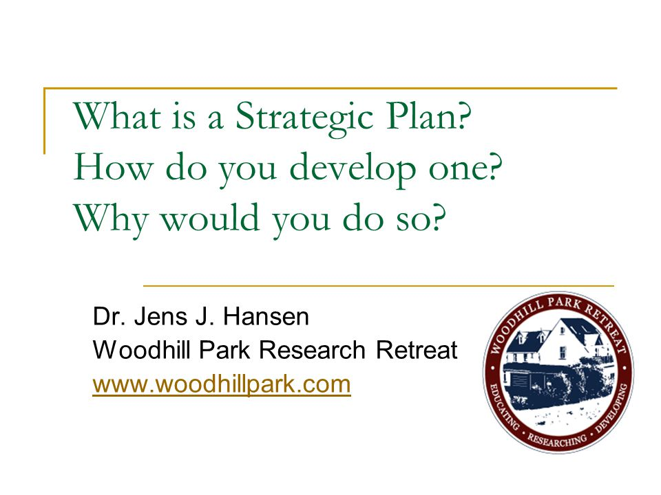 What is a Strategic Plan How do you develop one Why would you do so