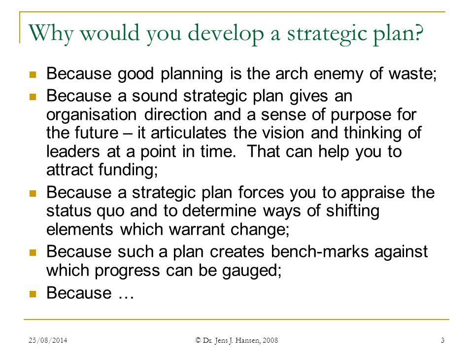 Why would you develop a strategic plan
