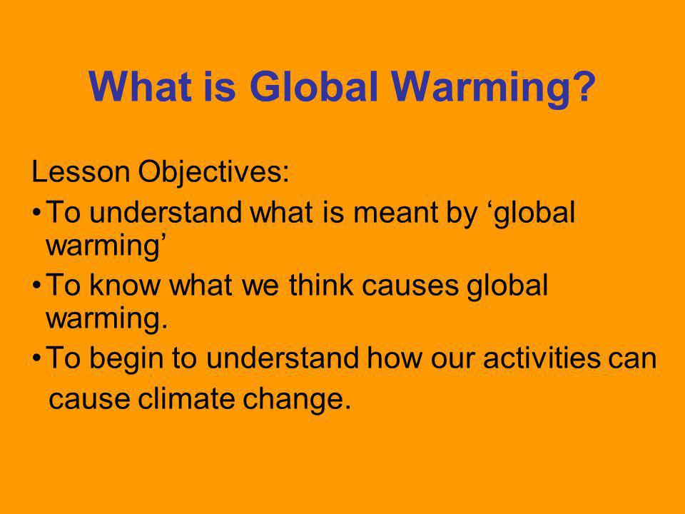 What is Global Warming Lesson Objectives: