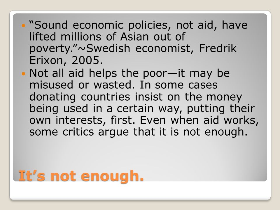 Sound economic policies, not aid, have lifted millions of Asian out of poverty. ~Swedish economist, Fredrik Erixon, 2005.