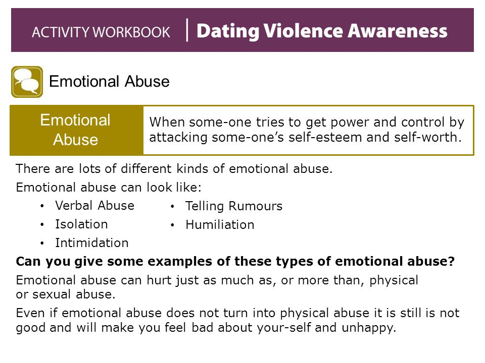 Emotional Abuse Emotional Abuse. When some-one tries to get power and control by attacking some-one's self-esteem and self-worth.