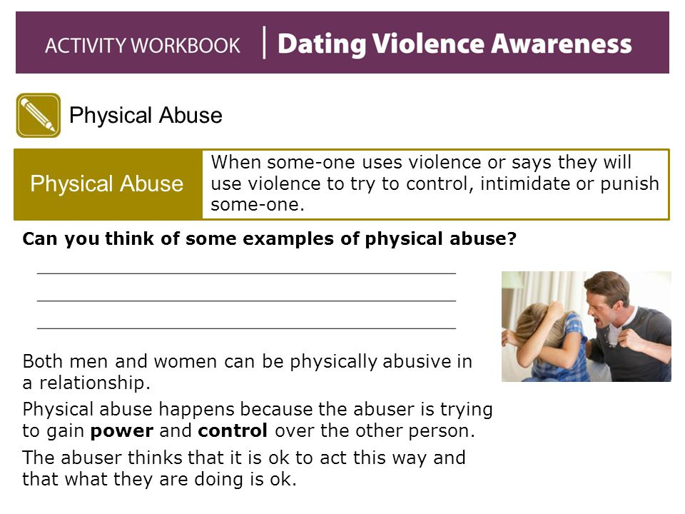 Both men and women can be physically abusive in a relationship.