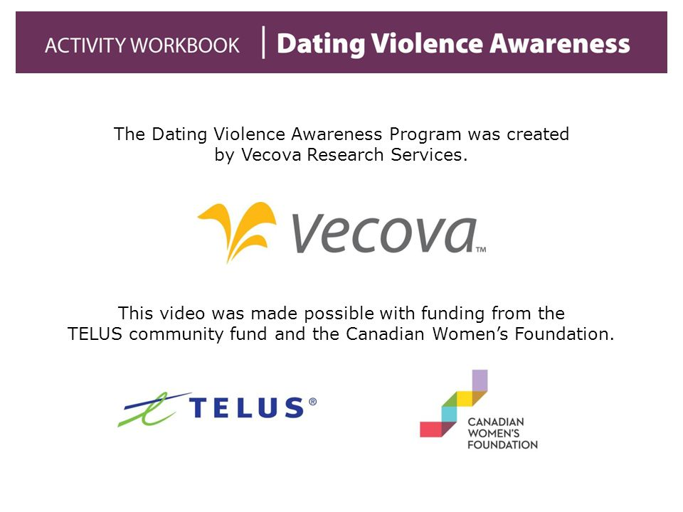 The Dating Violence Awareness Program was created by Vecova Research Services.