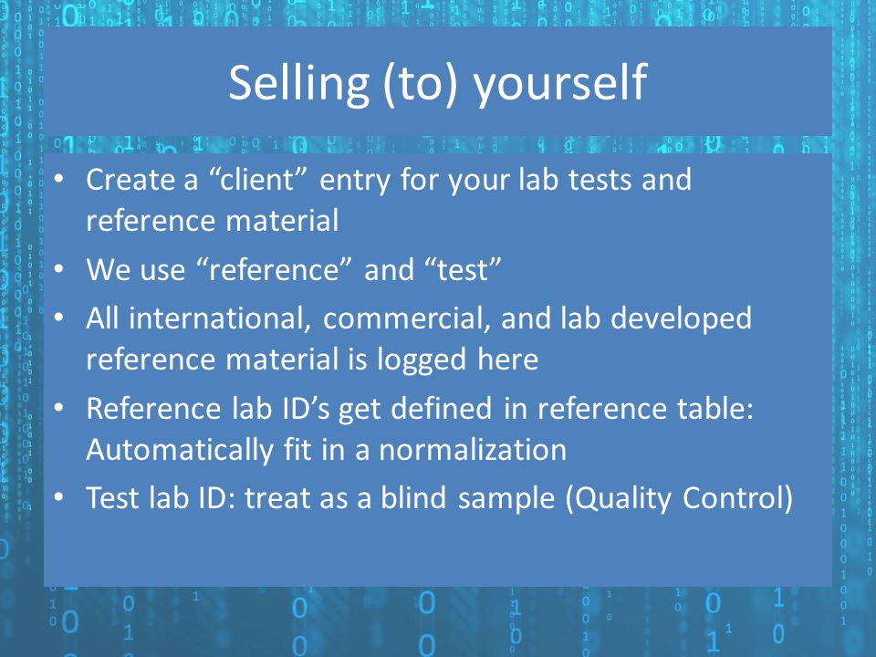 Selling (to) yourself Create a client entry for your lab tests and reference material. We use reference and test
