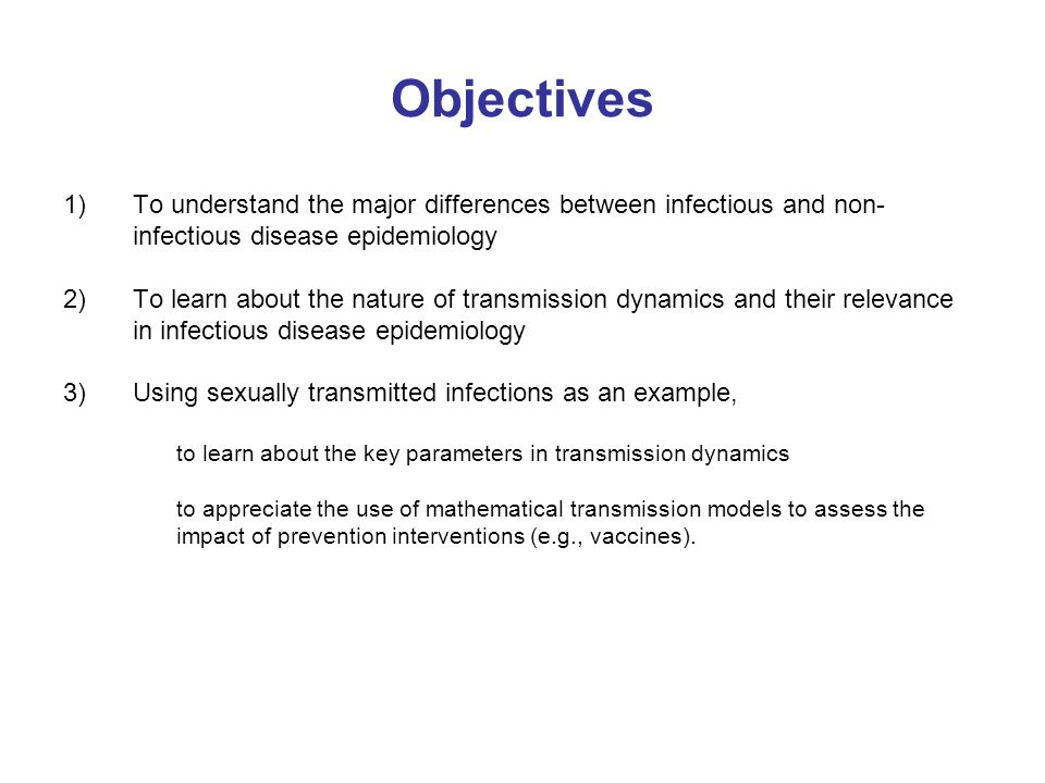 Objectives To understand the major differences between infectious and non- infectious disease epidemiology.