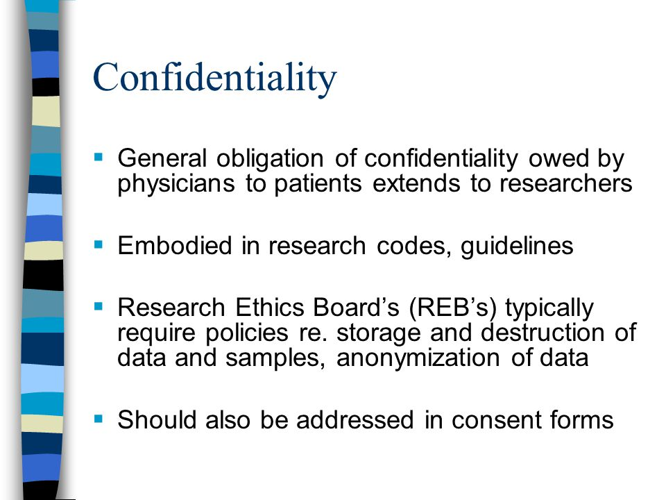 Confidentiality General obligation of confidentiality owed by physicians to patients extends to researchers.
