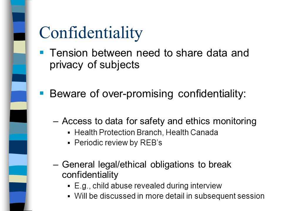 Confidentiality Tension between need to share data and privacy of subjects. Beware of over-promising confidentiality: