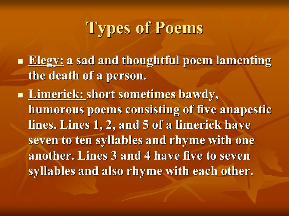 Types of Poems Elegy: a sad and thoughtful poem lamenting the death of a person.