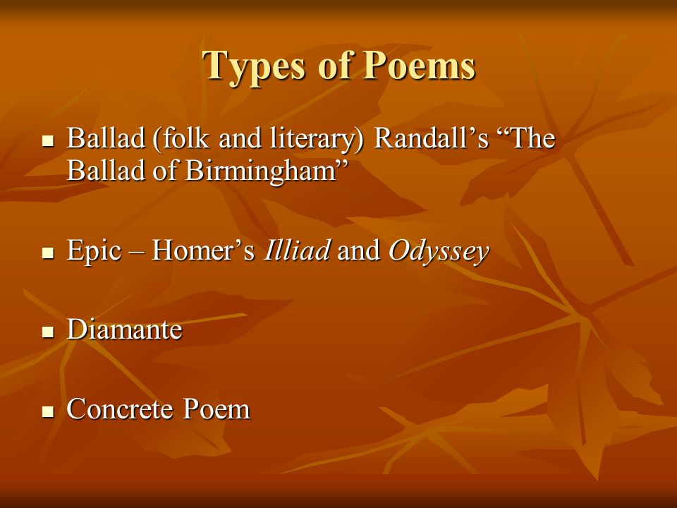 Types of Poems Ballad (folk and literary) Randall's The Ballad of Birmingham Epic – Homer's Illiad and Odyssey.