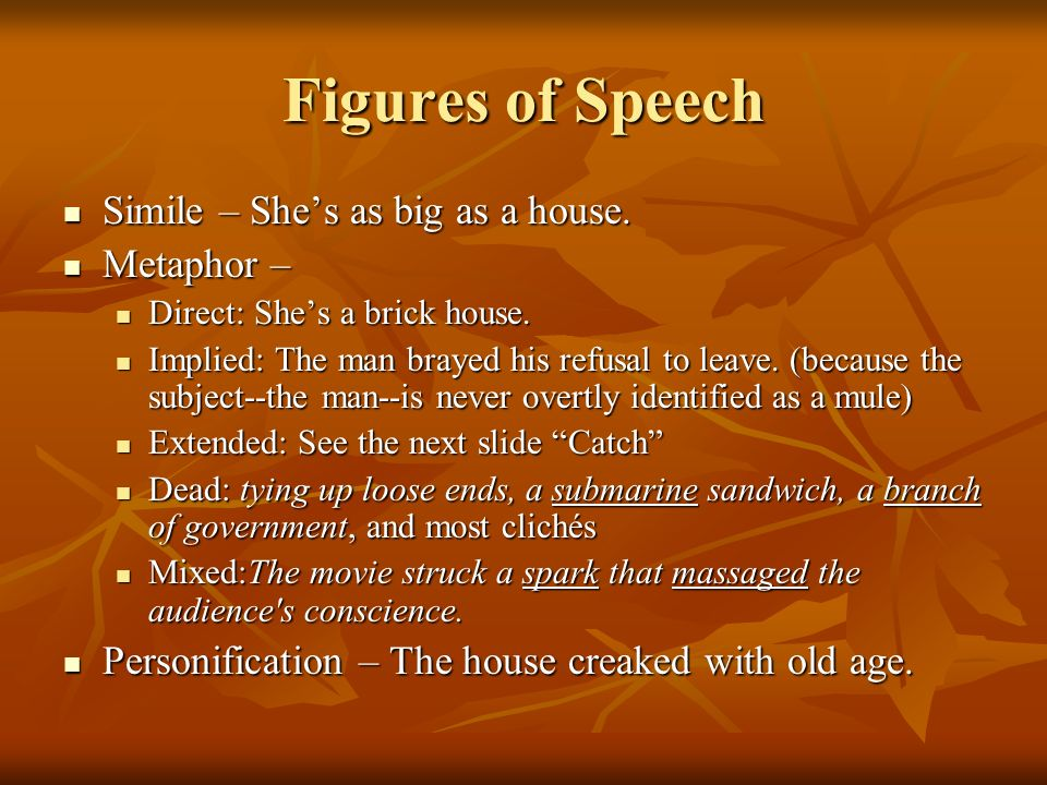 Figures of Speech Simile – She's as big as a house. Metaphor –