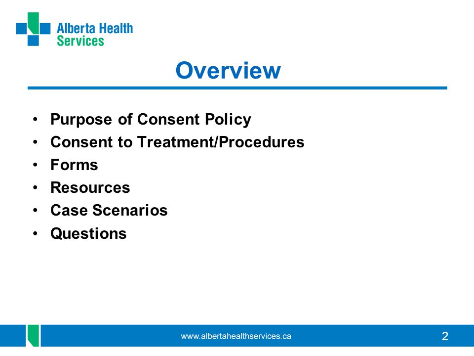 Overview Purpose of Consent Policy Consent to Treatment/Procedures