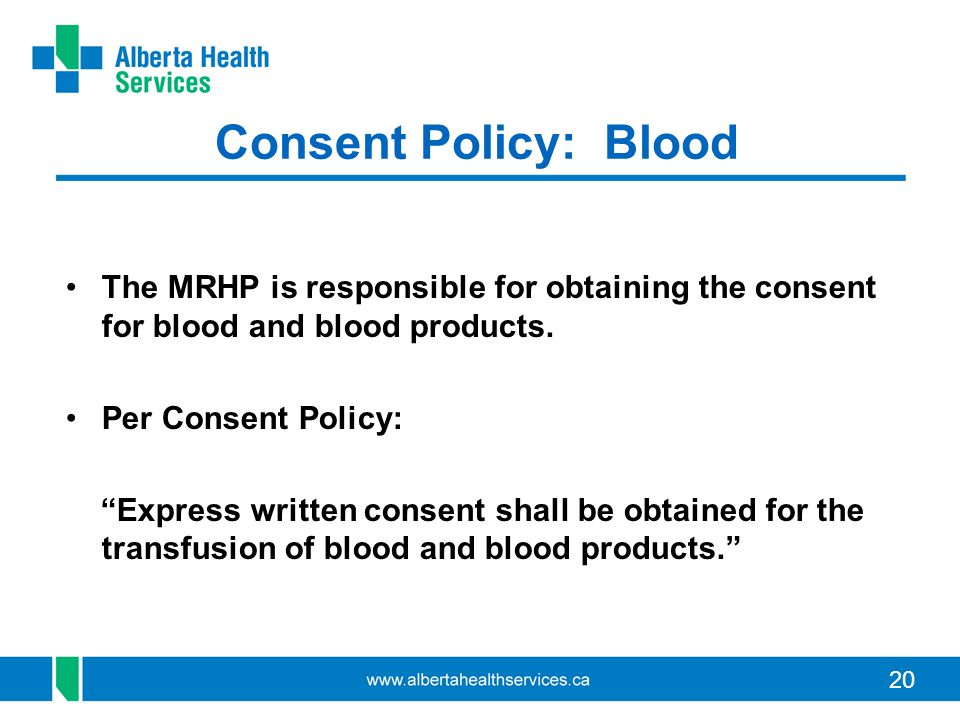 Consent Policy: Blood The MRHP is responsible for obtaining the consent for blood and blood products.