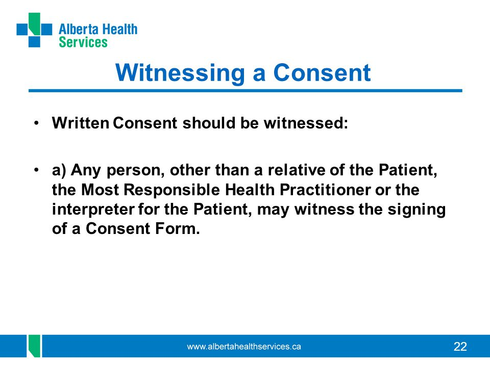 Witnessing a Consent Written Consent should be witnessed: